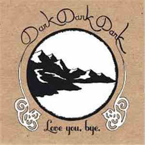 Dark Dark Dark - Love You, Bye. download mp3 flac